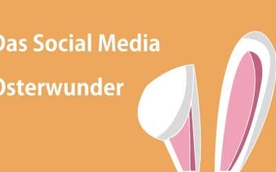 Das Social Media Osterwunder – Facebook, Instagram und TikTok bieten Chancen